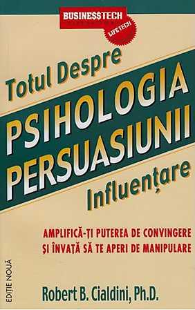 psihologia-persuasiunii---totul-despre-influentare-amplifica-ti-puterea-de-convingere-si-invata-sa-te-aperi-de-manipulare-editie-noua_1_produs