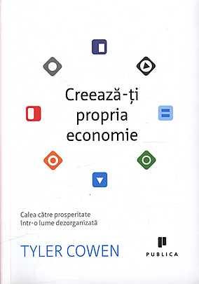 creeaza-ti-propria-economie-calea-catre-prosperitate-intr-o-lume-dezorganizata_1_produs